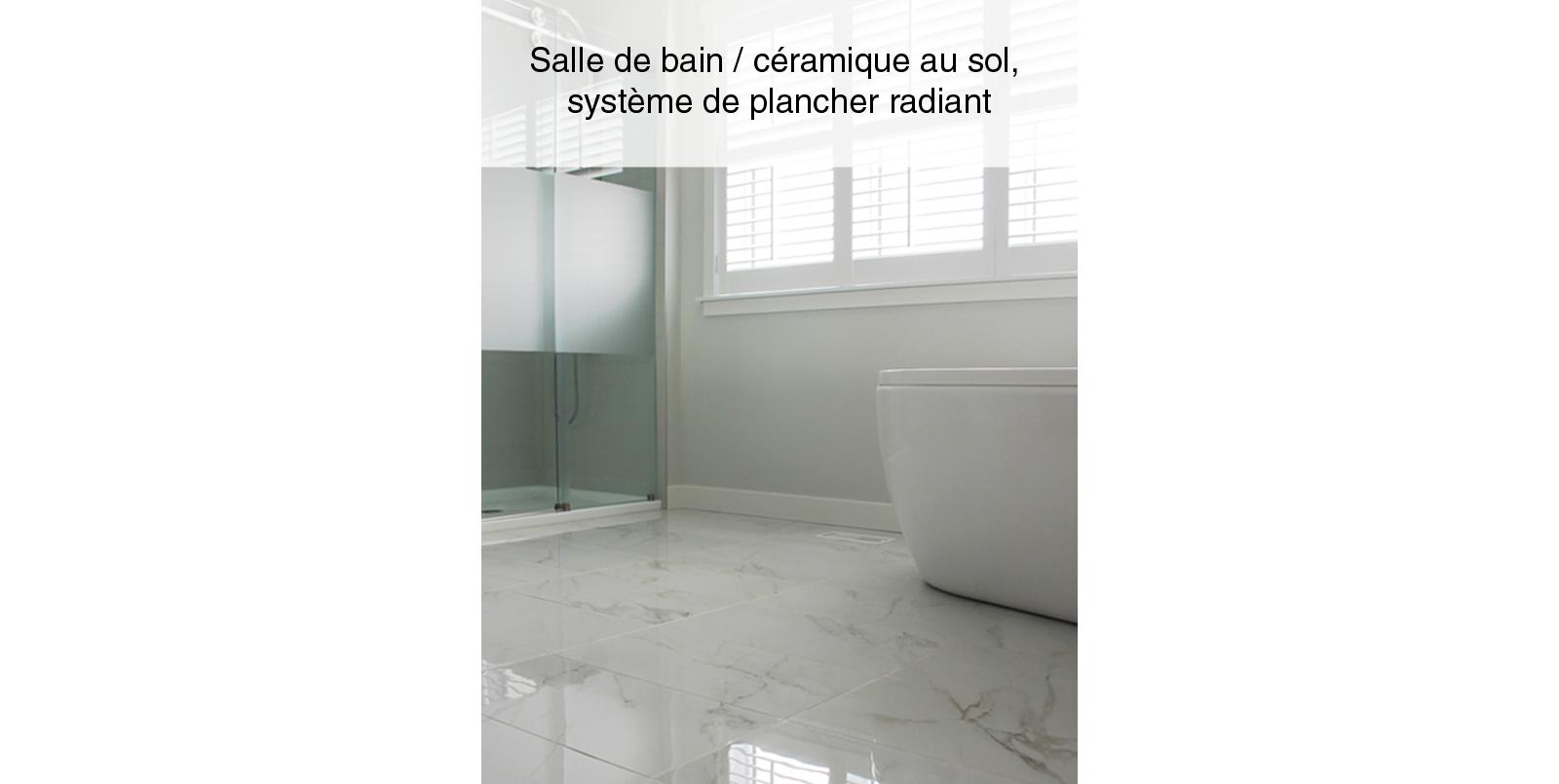 14-1-PANACHE-CONSTRUCTION-RENOVATION_SALLE-DE-BAIN_CERAMIQUE-PLANCHER-RADIANT2